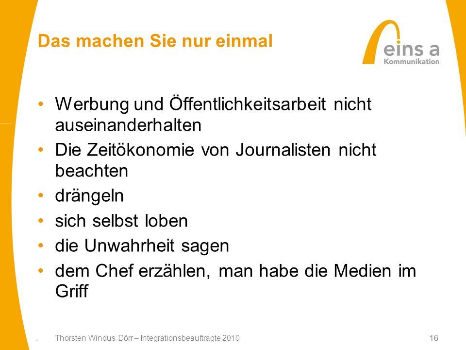 16. Thorsten Windus-Dörr – Integrationsbeauftragte 201016 Das machen Sie nur einmal Werbung und Öffentlichkeitsarbeit nicht auseinanderhalten Die Zeit