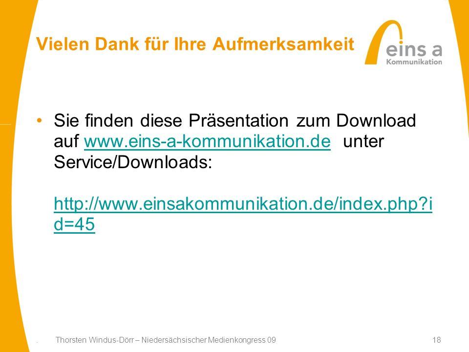 18. Thorsten Windus-Dörr – Niedersächsischer Medienkongress 09 Vielen Dank für Ihre Aufmerksamkeit Sie finden diese Präsentation zum Download auf www.