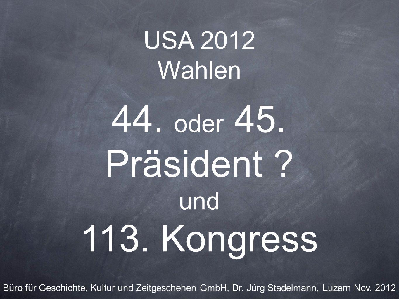 USA 2012 Wahlen 44. oder 45. Präsident ? und 113. Kongress Büro für Geschichte, Kultur und Zeitgeschehen GmbH, Dr. Jürg Stadelmann, Luzern Nov. 2012