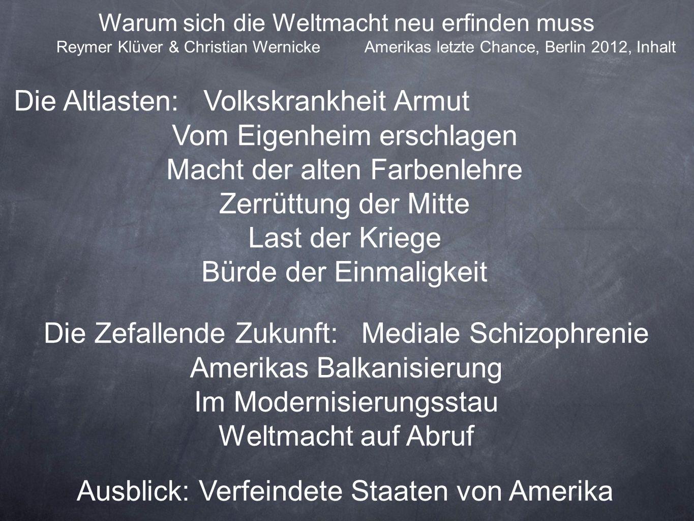 Warum sich die Weltmacht neu erfinden muss Reymer Klüver & Christian Wernicke Amerikas letzte Chance, Berlin 2012, Inhalt Die Altlasten: Volkskrankhei