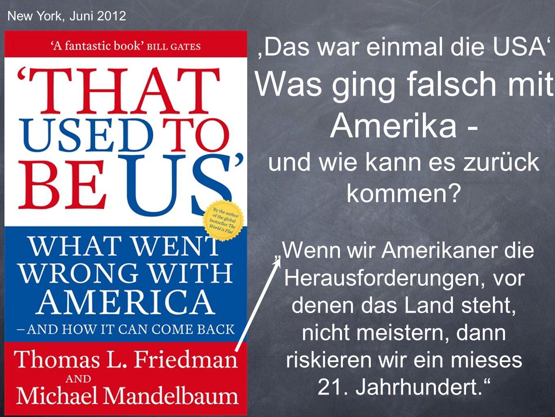 New York, Juni 2012,Das war einmal die USA Was ging falsch mit Amerika - und wie kann es zurück kommen? Wenn wir Amerikaner die Herausforderungen, vor