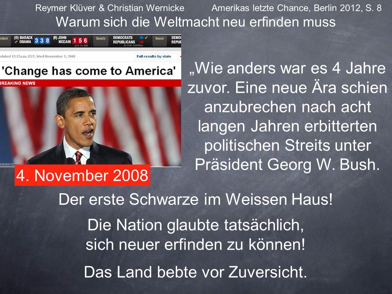 Reymer Klüver & Christian Wernicke Amerikas letzte Chance, Berlin 2012, S. 8 Warum sich die Weltmacht neu erfinden muss Wie anders war es 4 Jahre zuvo