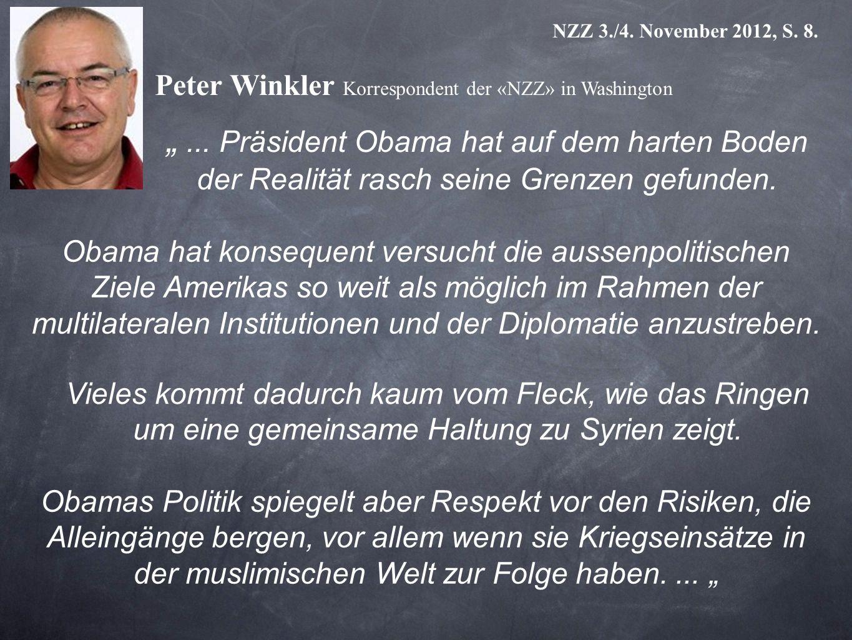 NZZ 3./4. November 2012, S. 8. Peter Winkler Korrespondent der «NZZ» in Washington Obama hat konsequent versucht die aussenpolitischen Ziele Amerikas