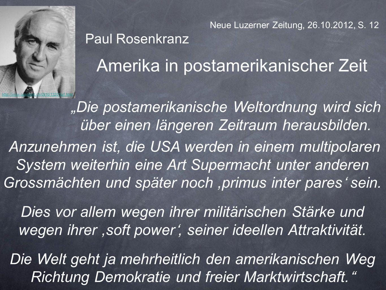 http://www.orientiert.ch/0910/13201ref.html Neue Luzerner Zeitung, 26.10.2012, S. 12 Paul Rosenkranz Amerika in postamerikanischer Zeit Die postamerik