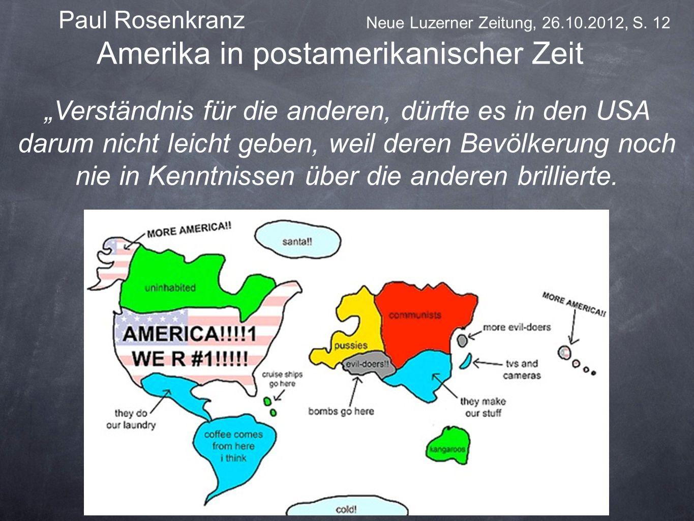 Paul Rosenkranz Neue Luzerner Zeitung, 26.10.2012, S. 12 Amerika in postamerikanischer Zeit Verständnis für die anderen, dürfte es in den USA darum ni