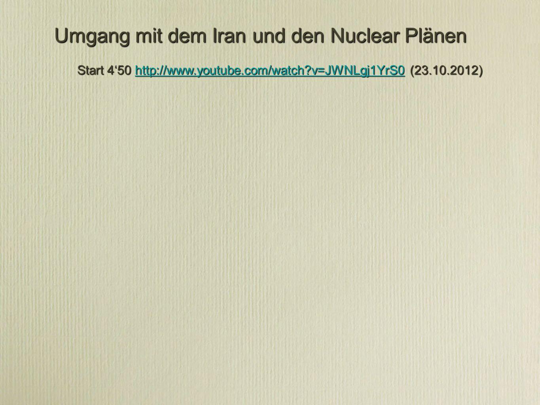 Start 450 http://www.youtube.com/watch?v=JWNLgj1YrS0 (23.10.2012) http://www.youtube.com/watch?v=JWNLgj1YrS0 Umgang mit dem Iran und den Nuclear Plänen