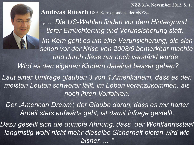 NZZ 3./4. November 2012, S. 1. Andreas Rüesch USA-Korrespondent der «NZZ» Im Kern geht es um eine Verunsicherung, die sich schon vor der Krise von 200