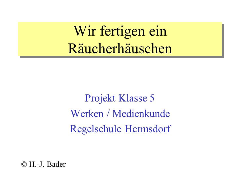 Wir fertigen ein Räucherhäuschen Projekt Klasse 5 Werken / Medienkunde Regelschule Hermsdorf © H.-J. Bader