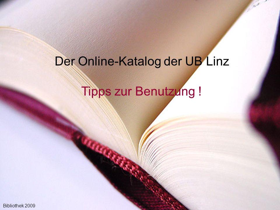 1 Der Online-Katalog der UB Linz Tipps zur Benutzung ! Bibliothek 2009