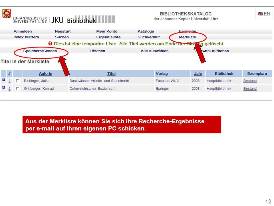 12 Aus der Merkliste können Sie sich Ihre Recherche-Ergebnisse per e-mail auf Ihren eigenen PC schicken.