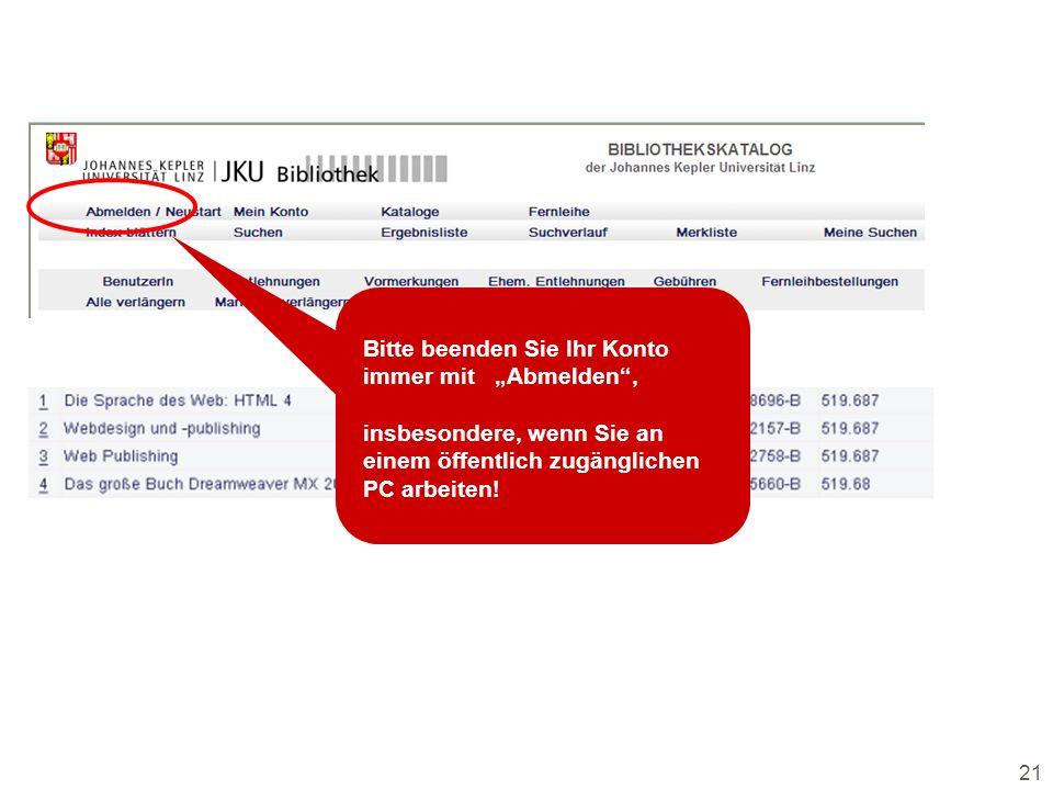 21 Bitte beenden Sie Ihr Konto immer mit Abmelden, insbesondere, wenn Sie an einem öffentlich zugänglichen PC arbeiten!