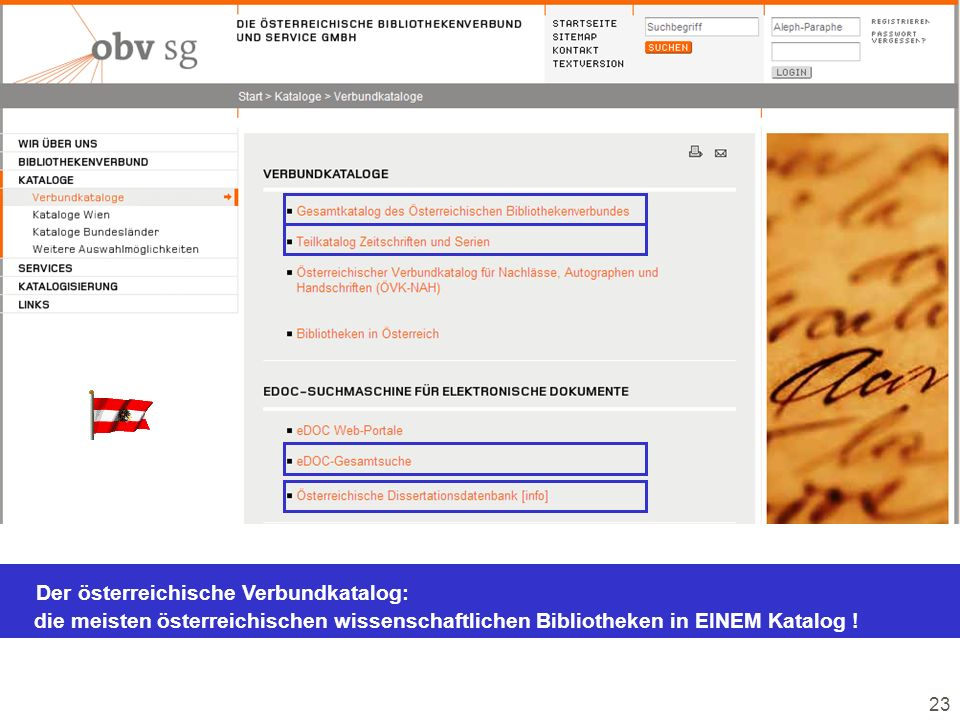 23 Der österreichische Verbundkatalog: die meisten österreichischen wissenschaftlichen Bibliotheken in EINEM Katalog !