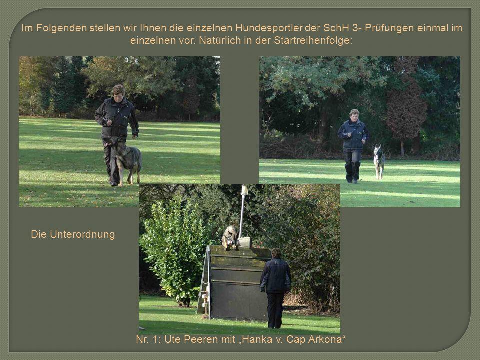 Im Folgenden stellen wir Ihnen die einzelnen Hundesportler der SchH 3- Prüfungen einmal im einzelnen vor. Natürlich in der Startreihenfolge: Nr. 1: Ut