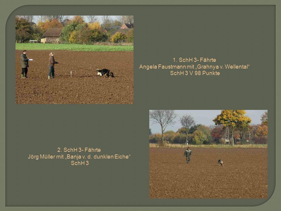 1. SchH 3- Fährte Angela Faustmann mit Grahnya v. Wellental SchH 3 V 98 Punkte 2. SchH 3- Fährte Jörg Müller mit Banja v. d. dunklen Eiche SchH 3