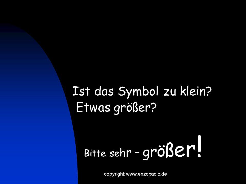 copyright: www.enzopaolo.de Konzentrieren Sie sich bitte auf Ihr Symbol.