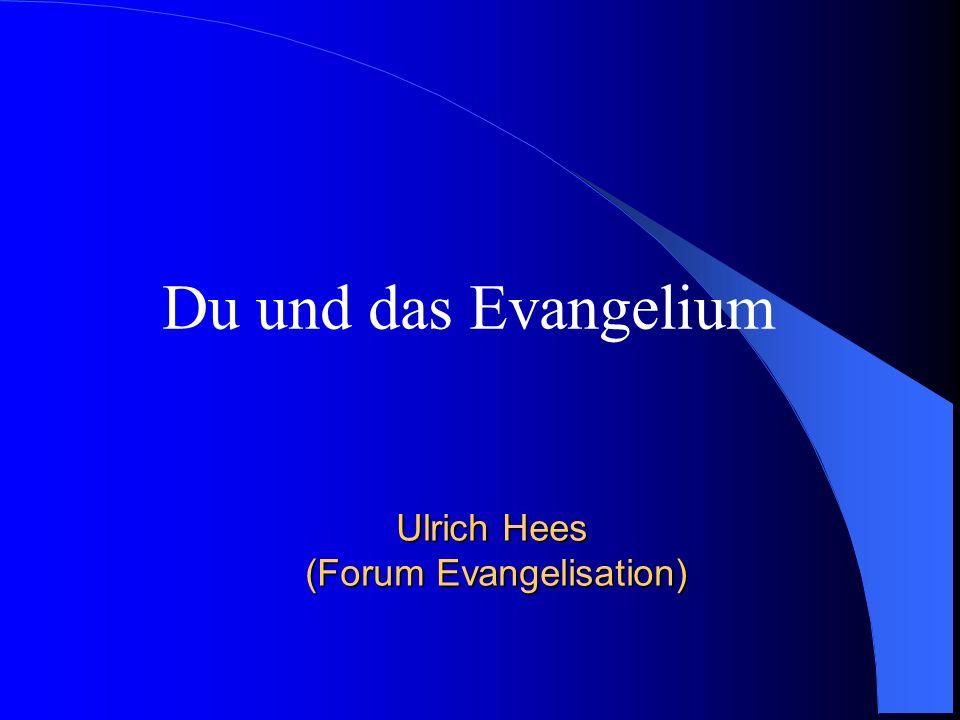 Ulrich Hees (Forum Evangelisation) Du und das Evangelium
