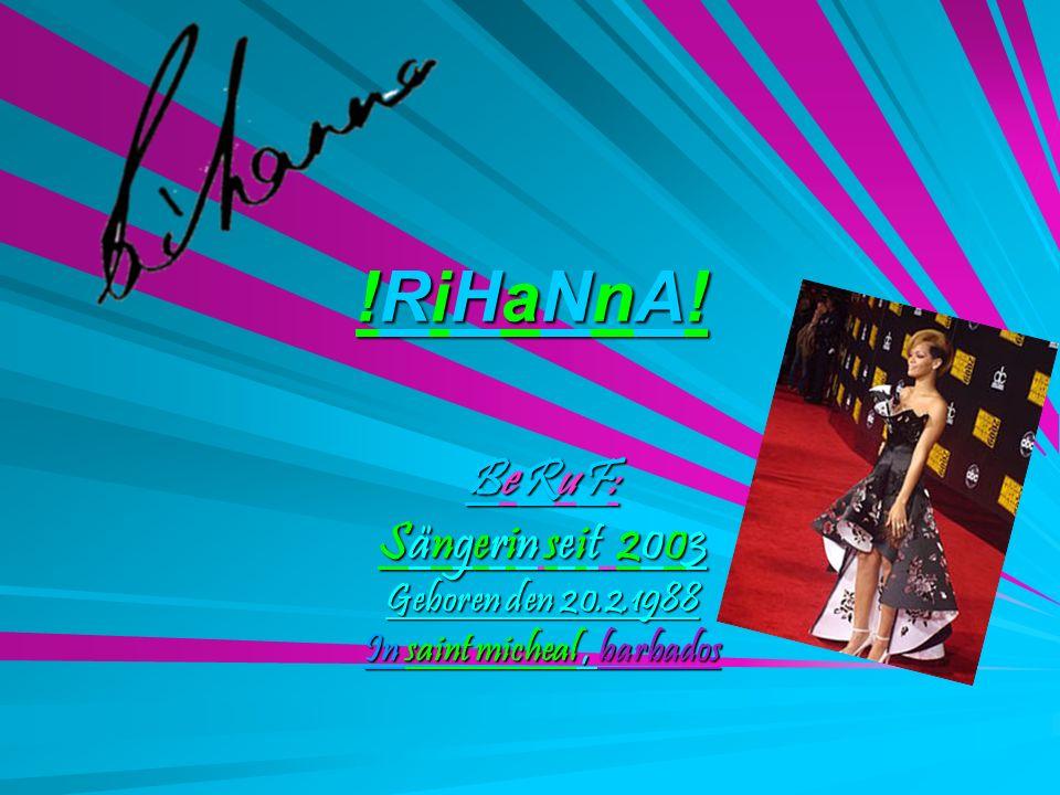 !RiHaNnA!!RiHaNnA!!RiHaNnA!!RiHaNnA! BeRuF:BeRuF:BeRuF:BeRuF: Sängerin seit 2003 Geboren den 20.2.1988 In saint micheal, barbados
