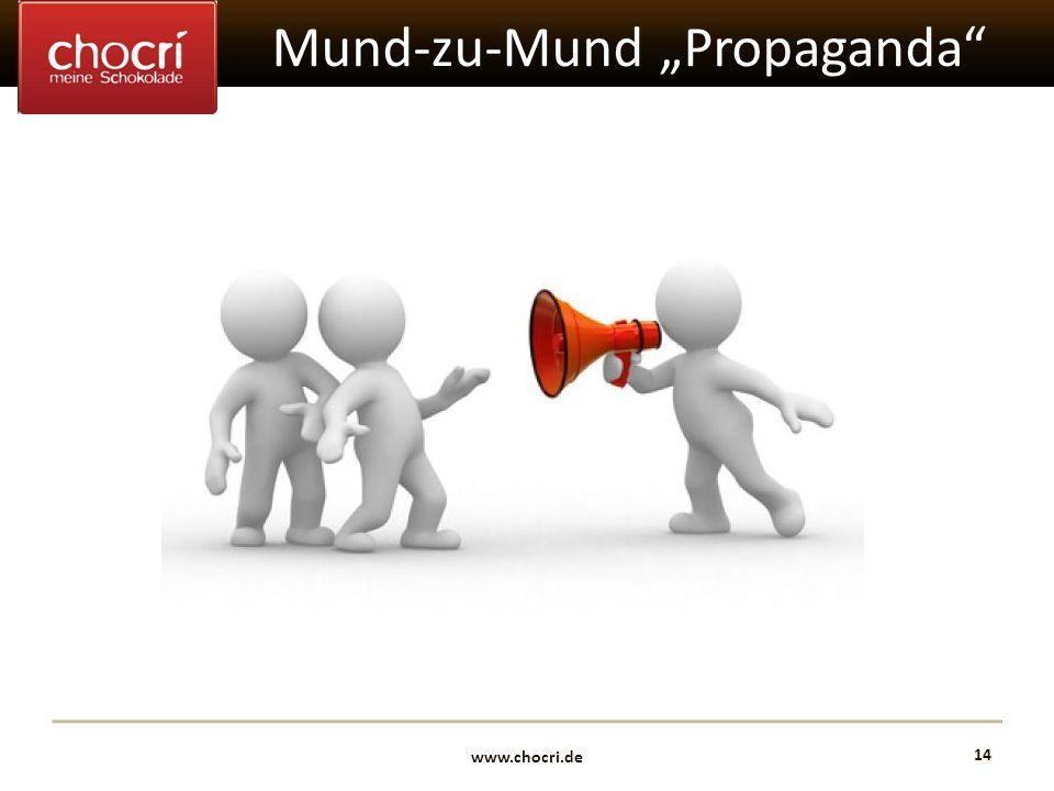 www.chocri.de 14 Mund-zu-Mund Propaganda