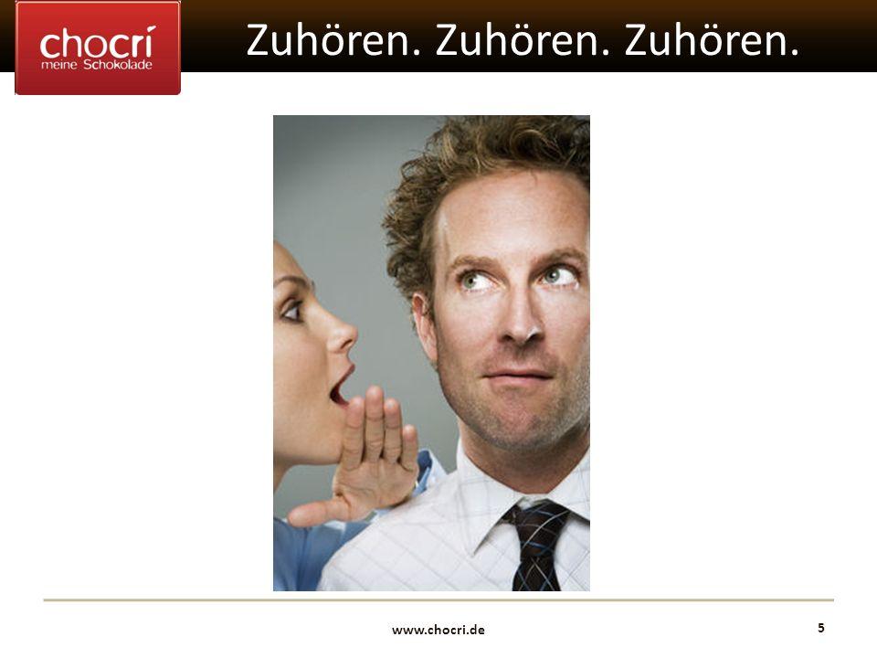 www.chocri.de 5 Zuhören. Zuhören. Zuhören.