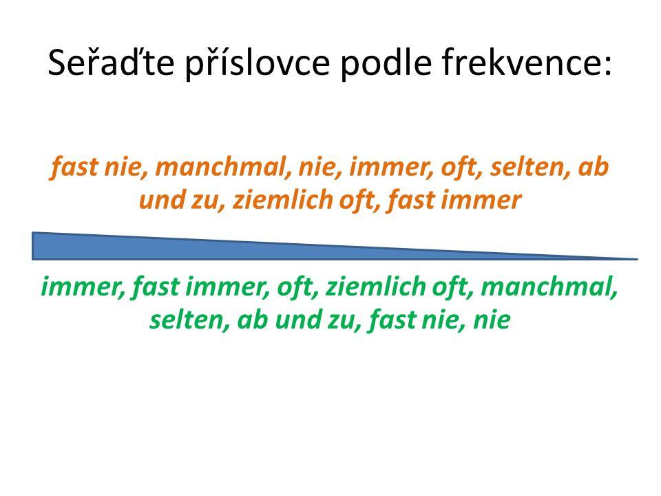 Seřaďte příslovce podle frekvence: fast nie, manchmal, nie, immer, oft, selten, ab und zu, ziemlich oft, fast immer immer, fast immer, oft, ziemlich o