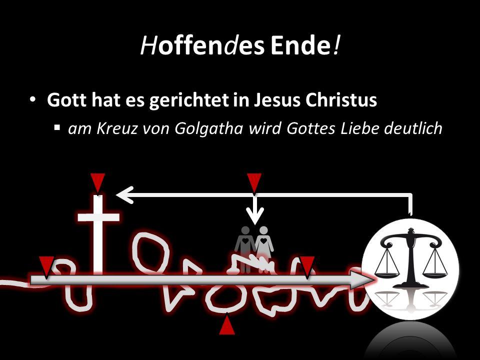 Hoffendes Ende! Gott hat es gerichtet in Jesus Christus am Kreuz von Golgatha wird Gottes Liebe deutlich
