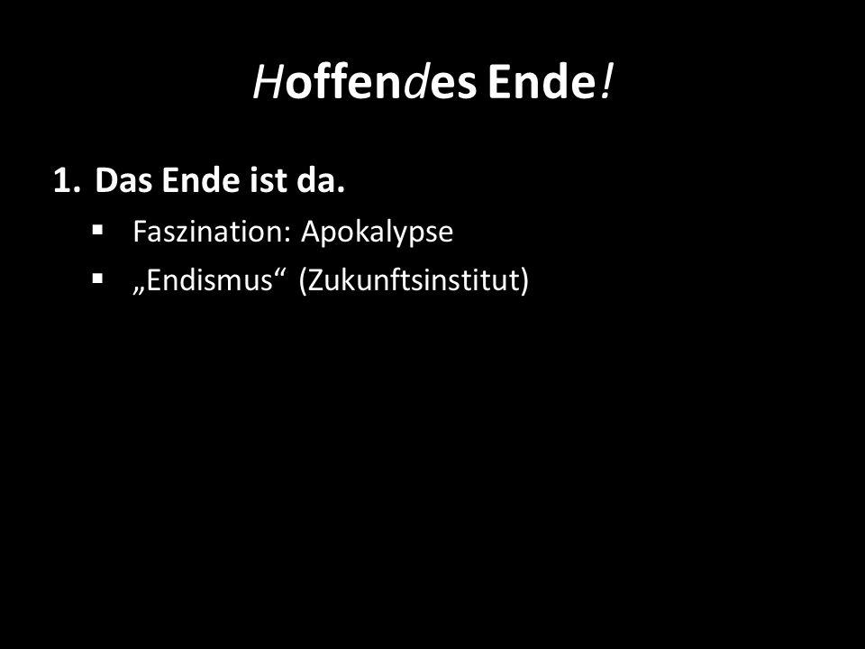 Hoffendes Ende! 1.Das Ende ist da. Faszination: Apokalypse Endismus (Zukunftsinstitut)