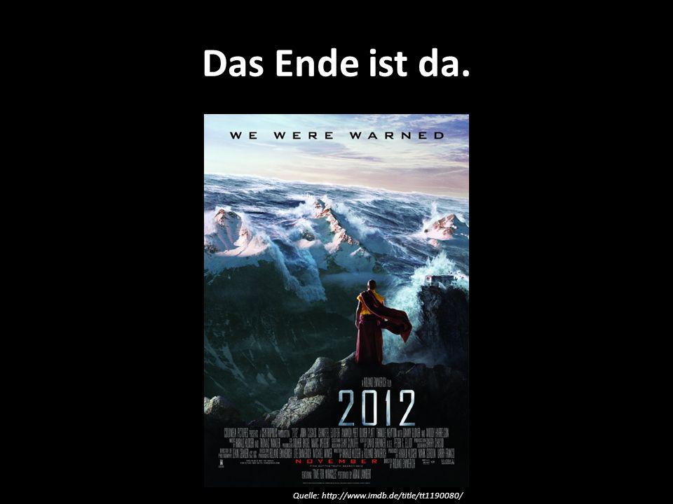 Das Ende ist da. Quelle: http://www.imdb.de/title/tt1190080/