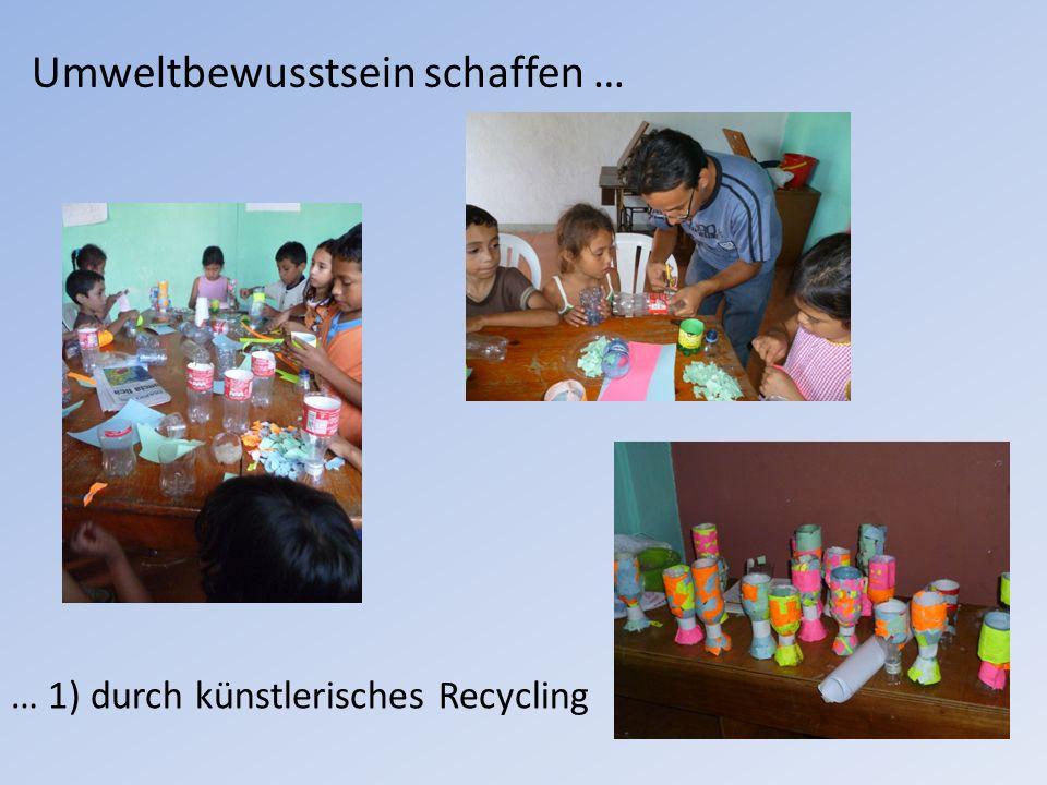 Umweltbewusstsein schaffen … … 1) durch künstlerisches Recycling