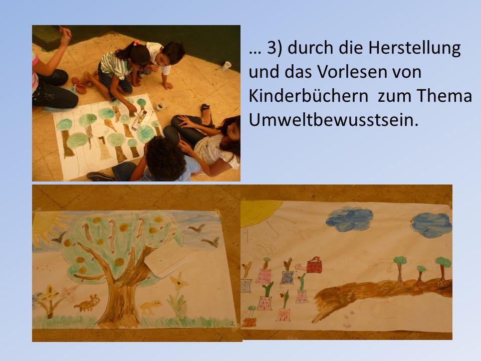 … 3) durch die Herstellung und das Vorlesen von Kinderbüchern zum Thema Umweltbewusstsein.