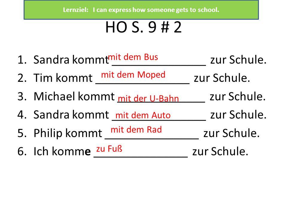 HO S. 9 # 2 1.Sandra kommt _______________ zur Schule.
