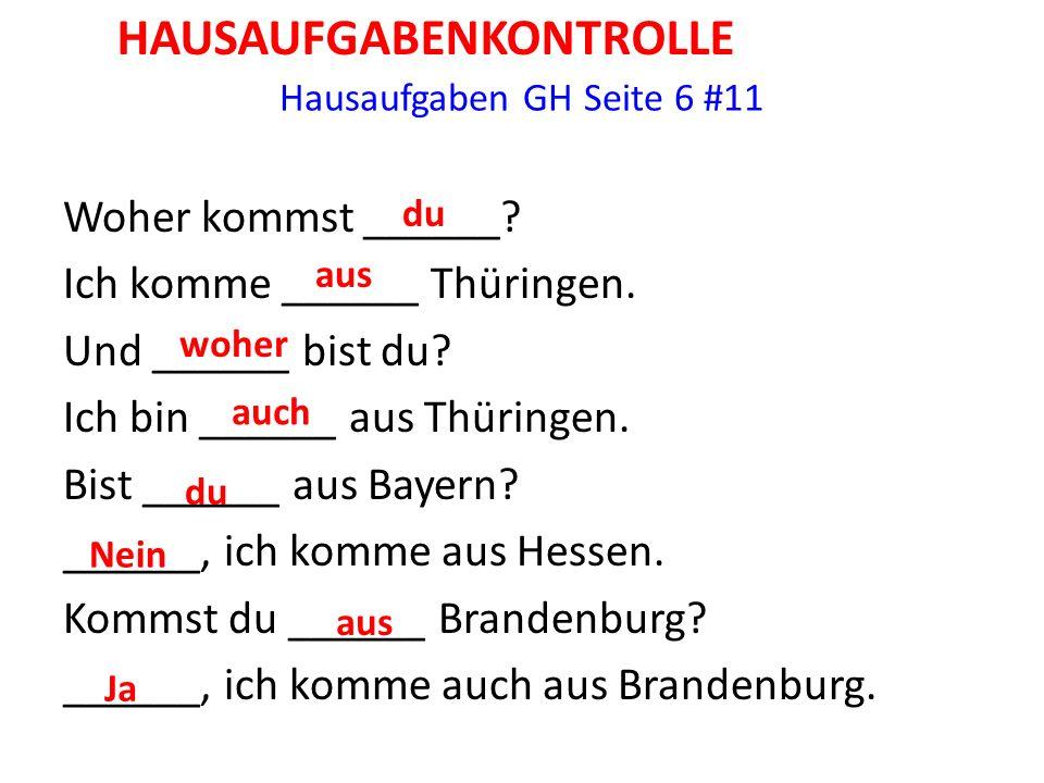 Hausaufgaben GH Seite 6 #11 Woher kommst ______. Ich komme ______ Thüringen.