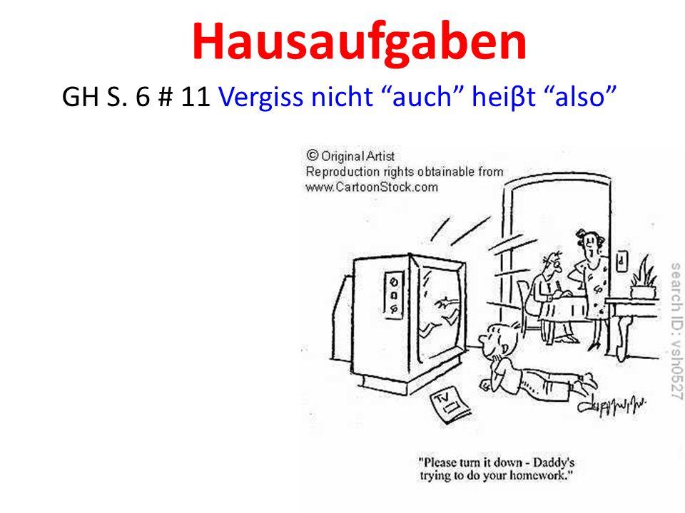 Hausaufgaben GH S. 6 # 11 Vergiss nicht auch heiβt also