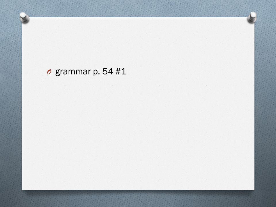 O grammar p. 54 #1