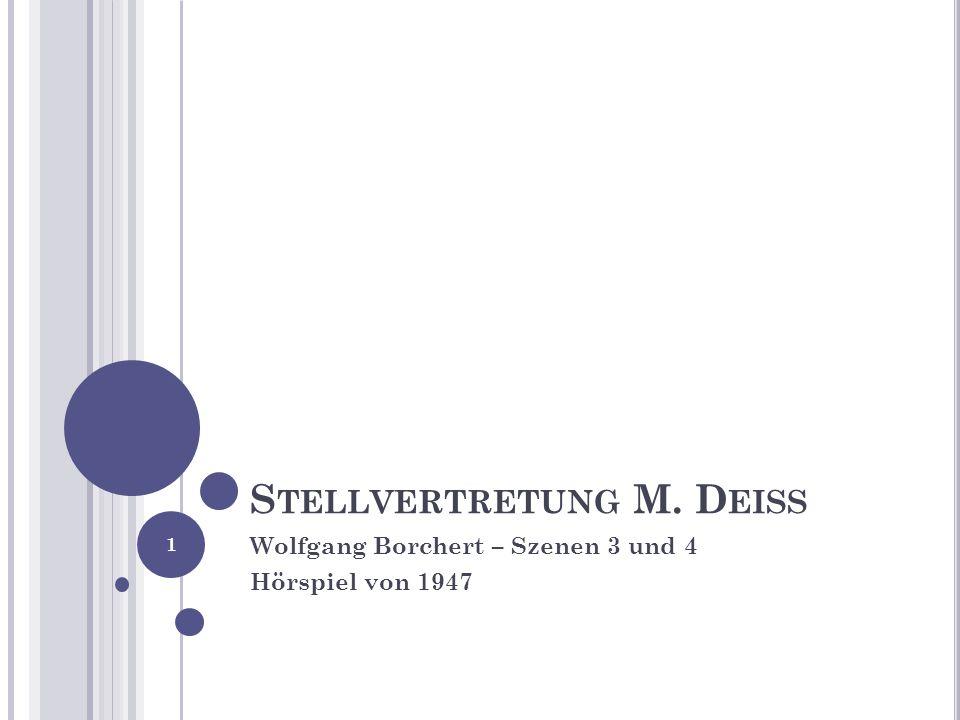 S TELLVERTRETUNG M. D EISS Wolfgang Borchert – Szenen 3 und 4 Hörspiel von 1947 1
