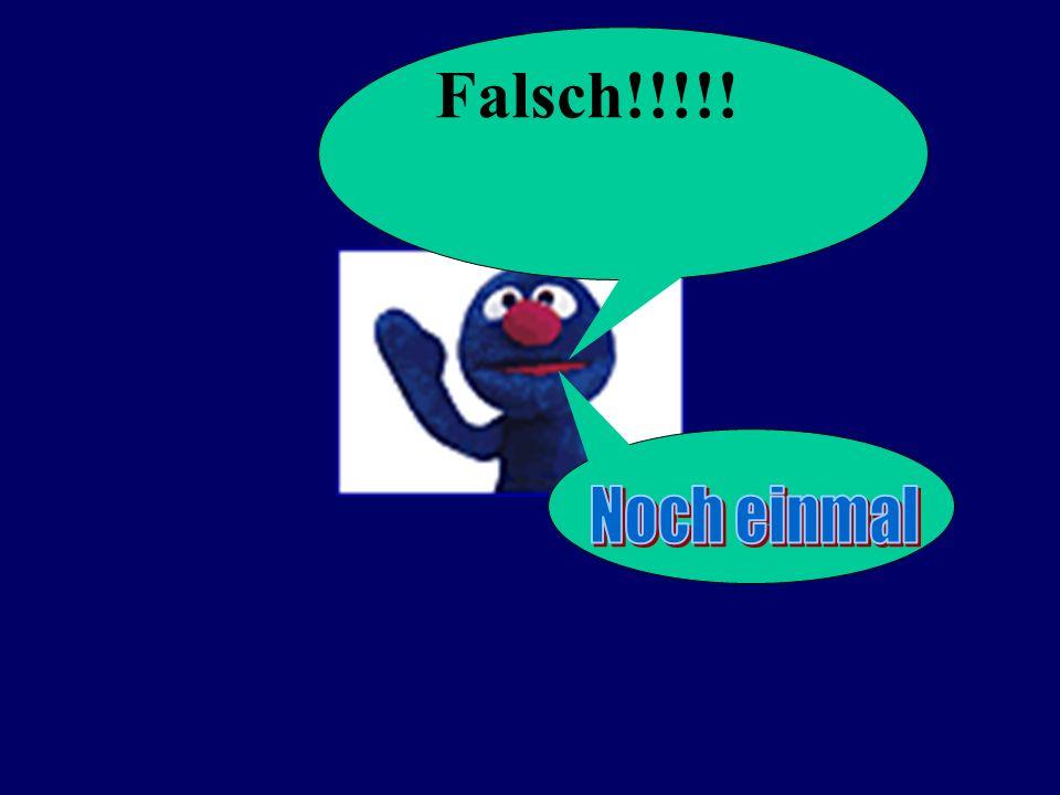 Falsch!!!!!