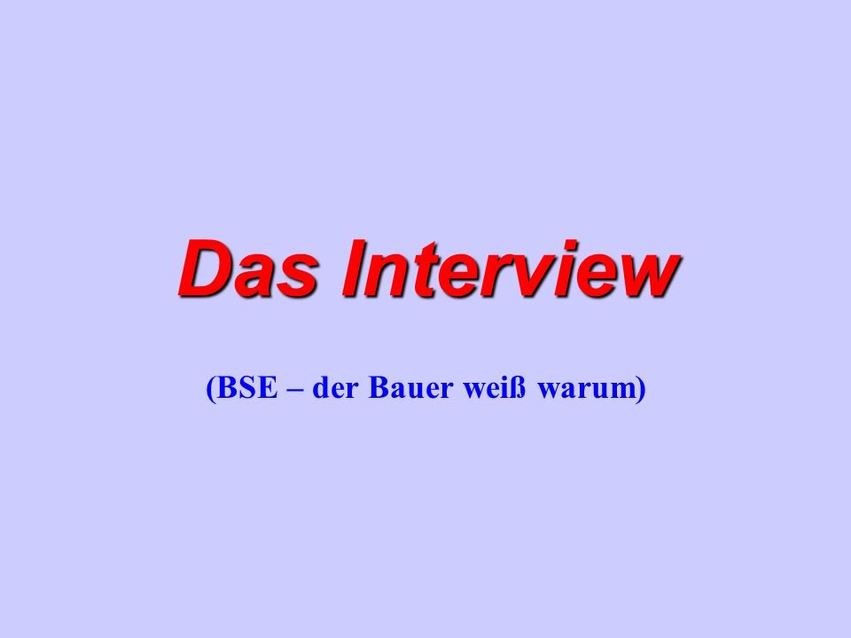 Das Interview (BSE – der Bauer weiß warum)