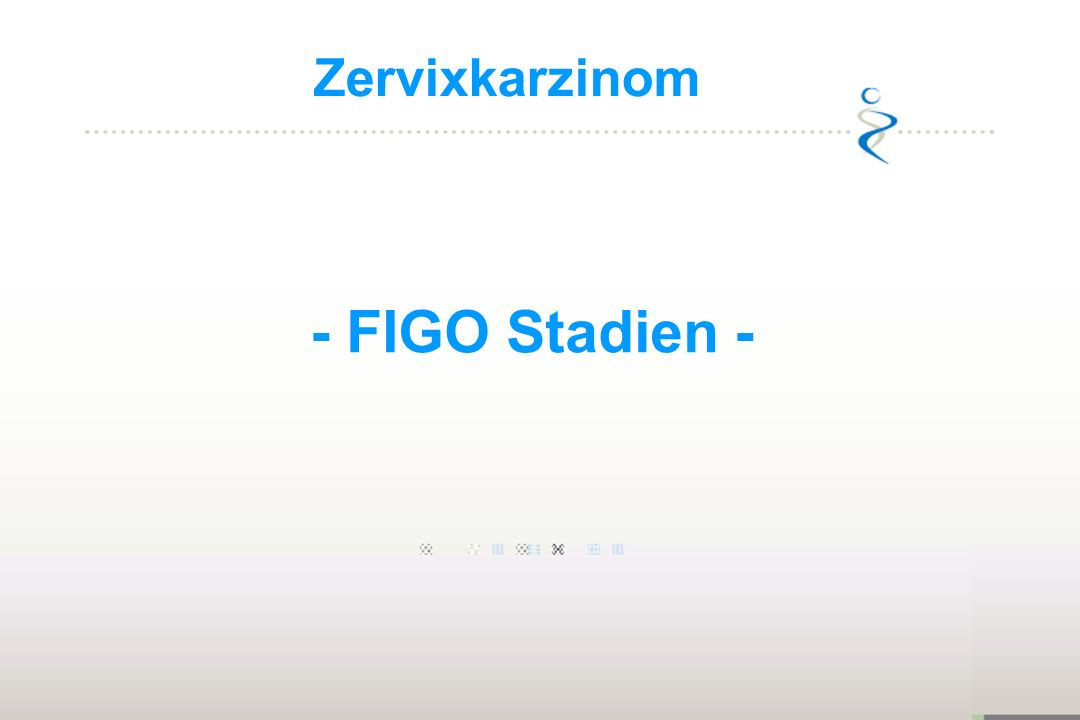 Zervixkarzinom - FIGO Stadien -