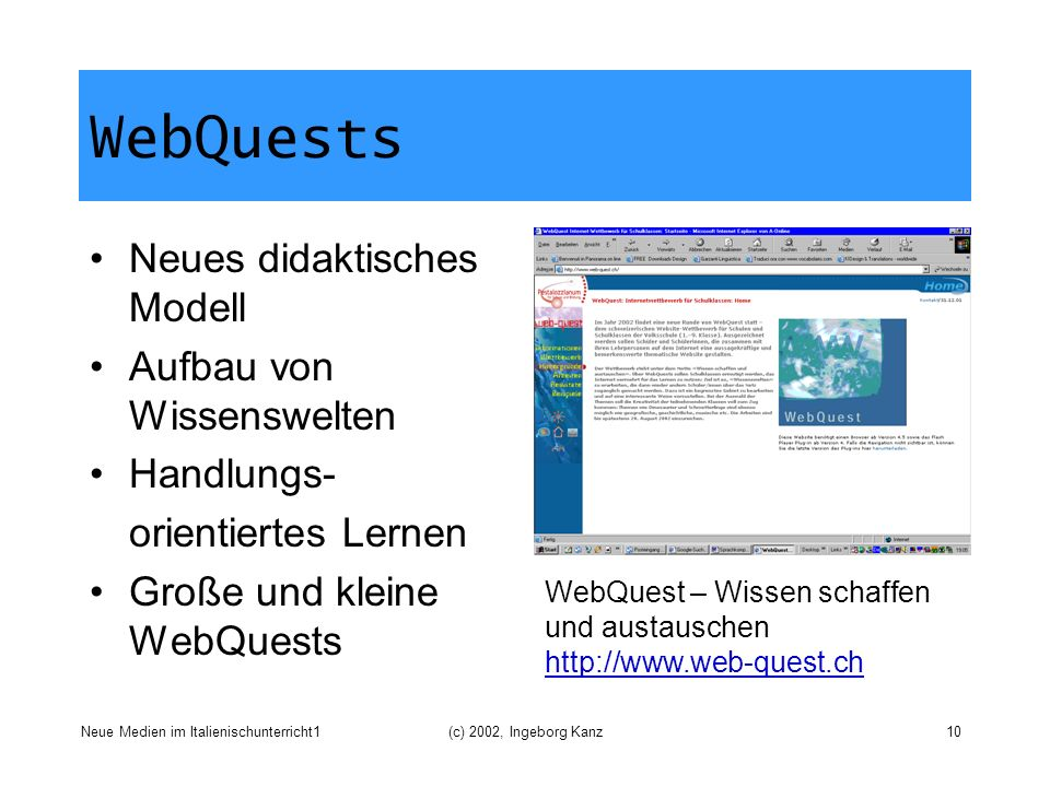 Neue Medien im Italienischunterricht1(c) 2002, Ingeborg Kanz10 WebQuests Neues didaktisches Modell Aufbau von Wissenswelten Handlungs- orientiertes Le
