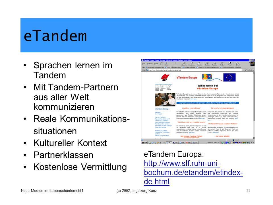 Neue Medien im Italienischunterricht1(c) 2002, Ingeborg Kanz11 eTandem Sprachen lernen im Tandem Mit Tandem-Partnern aus aller Welt kommunizieren Real