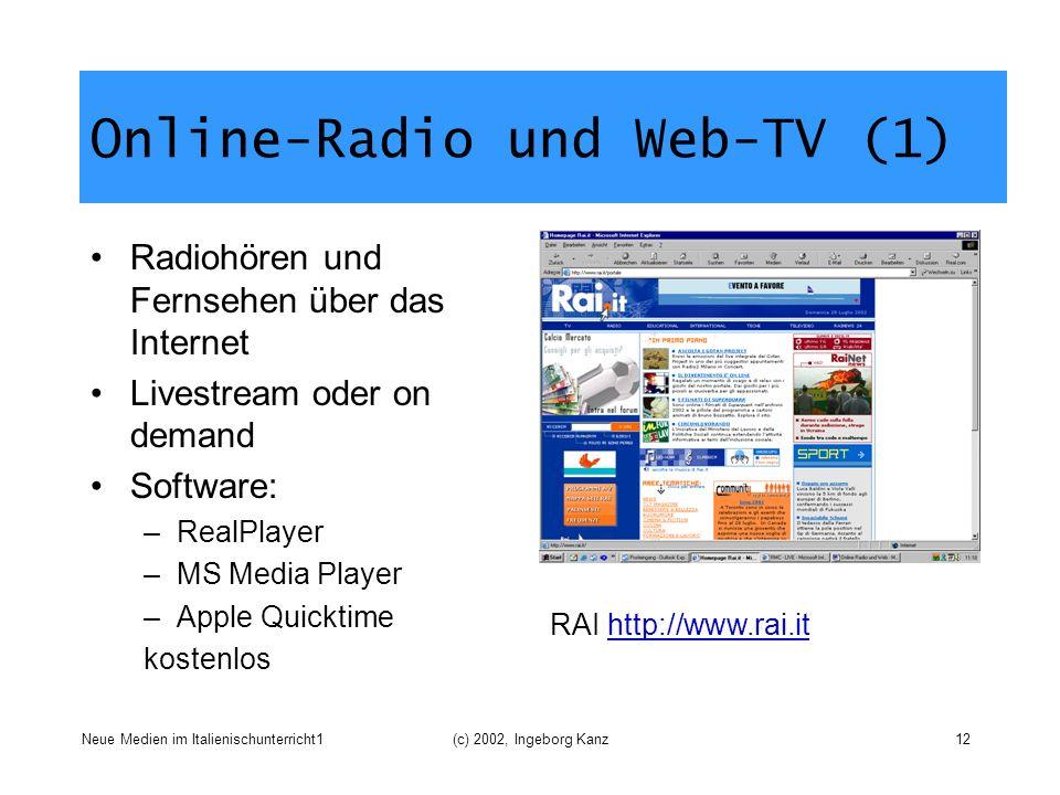 Neue Medien im Italienischunterricht1(c) 2002, Ingeborg Kanz12 Online-Radio und Web-TV (1) Radiohören und Fernsehen über das Internet Livestream oder