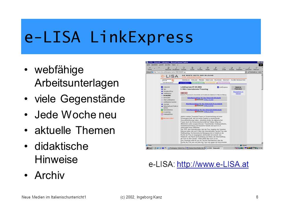 Neue Medien im Italienischunterricht1(c) 2002, Ingeborg Kanz8 e-LISA LinkExpress webfähige Arbeitsunterlagen viele Gegenstände Jede Woche neu aktuelle
