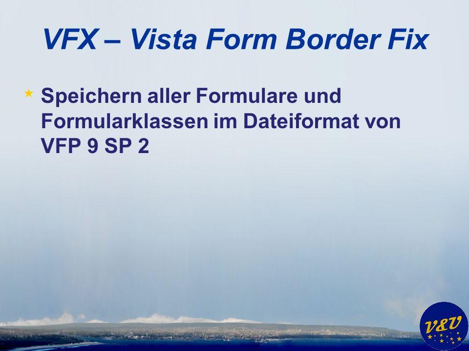 VFX – Vista Form Border Fix * Speichern aller Formulare und Formularklassen im Dateiformat von VFP 9 SP 2