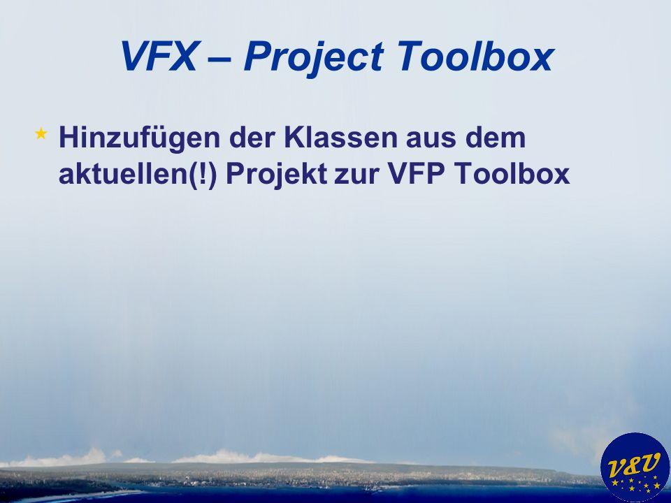 VFX – Project Toolbox * Hinzufügen der Klassen aus dem aktuellen(!) Projekt zur VFP Toolbox