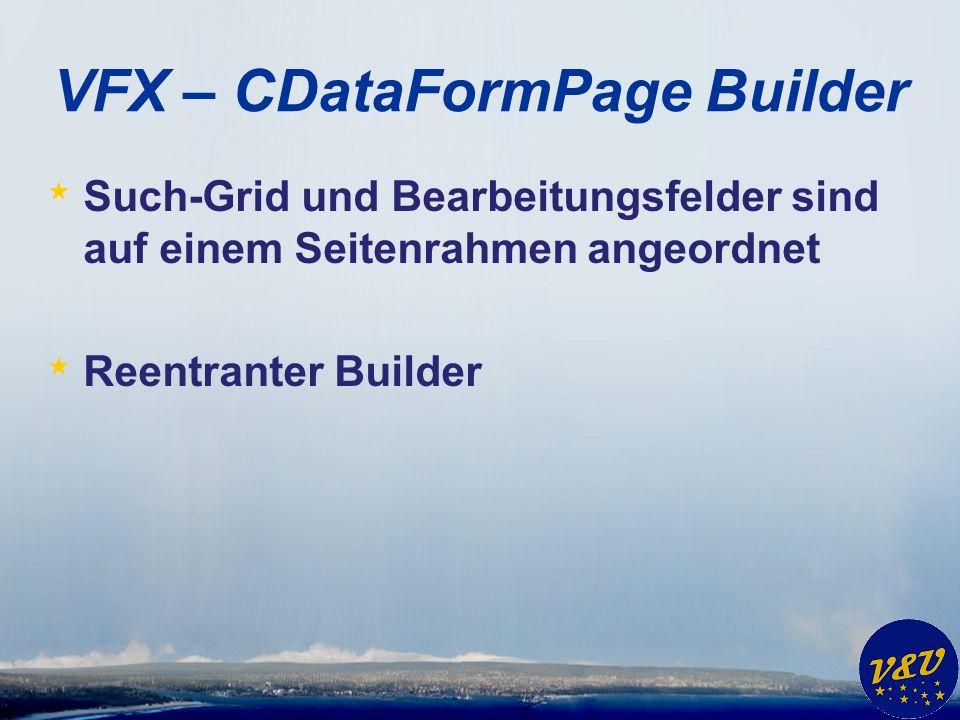 VFX – CDataFormPage Builder * Such-Grid und Bearbeitungsfelder sind auf einem Seitenrahmen angeordnet * Reentranter Builder