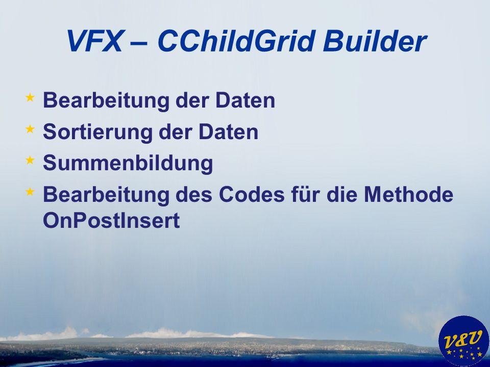 VFX – CChildGrid Builder * Bearbeitung der Daten * Sortierung der Daten * Summenbildung * Bearbeitung des Codes für die Methode OnPostInsert