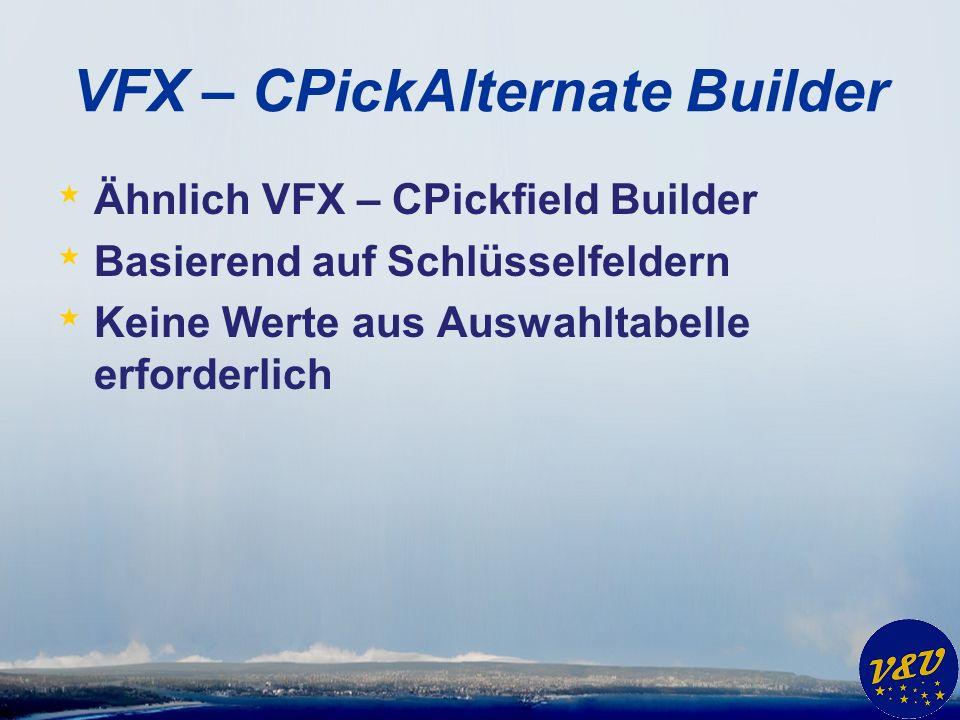 VFX – CPickAlternate Builder * Ähnlich VFX – CPickfield Builder * Basierend auf Schlüsselfeldern * Keine Werte aus Auswahltabelle erforderlich
