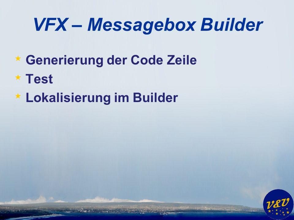 VFX – Messagebox Builder * Generierung der Code Zeile * Test * Lokalisierung im Builder