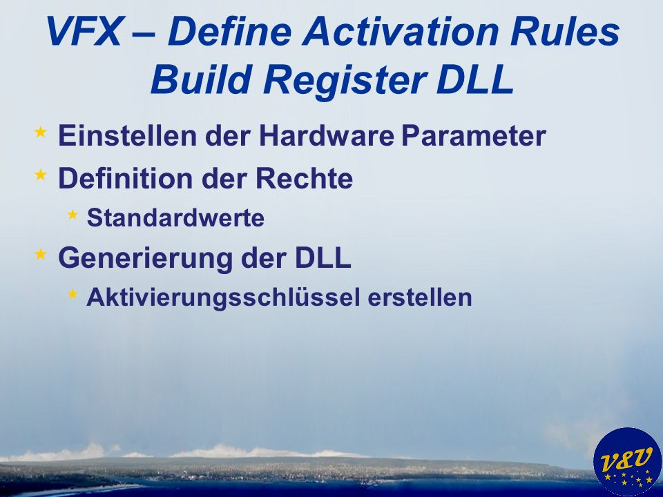 VFX – Define Activation Rules Build Register DLL * Einstellen der Hardware Parameter * Definition der Rechte * Standardwerte * Generierung der DLL * A