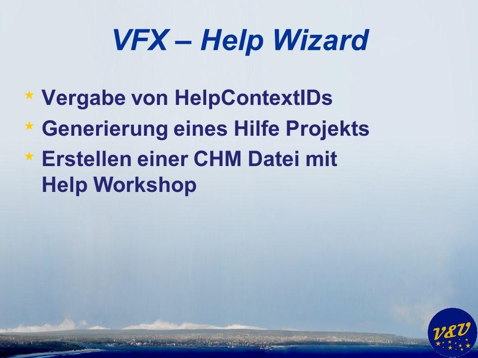 VFX – Help Wizard * Vergabe von HelpContextIDs * Generierung eines Hilfe Projekts * Erstellen einer CHM Datei mit Help Workshop