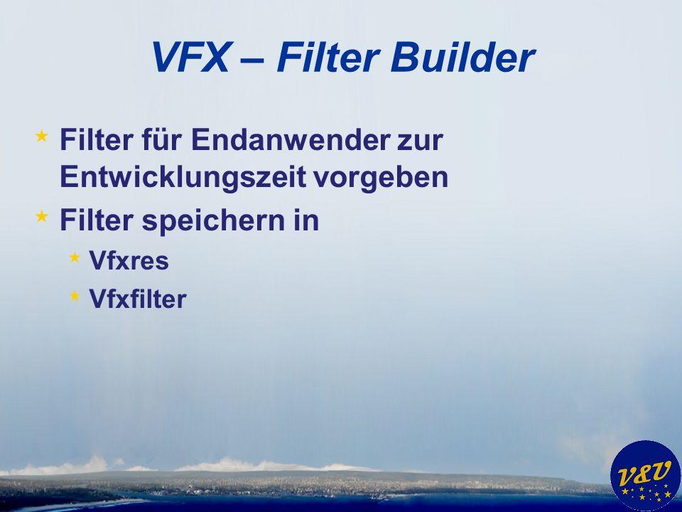 VFX – Filter Builder * Filter für Endanwender zur Entwicklungszeit vorgeben * Filter speichern in * Vfxres * Vfxfilter